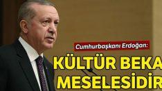 Cumhurbaşkanı Erdoğan: Kültür beka meselesidir