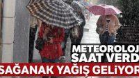 Meteoroloji saat verdi! Sağanak yağış geliyor