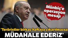 Erdoğan'dan Münbiç'e operasyon mesajı
