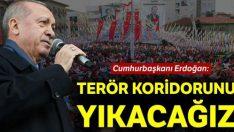 Erdoğan: Terör koridorunu yerle bir edeceğiz