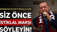 Erdoğan: Siz önce İstiklal Marşı söyleyin!