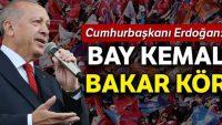 Erdoğan'dan Kılıçdaroğlu'nda: Bakar kör