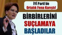 İYİ PARTİ'DE ORTALIK FENA KARIŞTI!