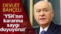 Devlet Bahçeli: YSK'nın kararına saygı duyuyoruz
