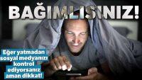 Eğer yatmadan sosyal medyanızı kontrol ediyorsanız aman dikkat!