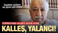 FETÖ'de elebaşı Gülen'e büyük isyan: Kalleş, yalancı!
