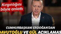 Cumhurbaşkanı Erdoğan, Davutoğlu ve Gül'e kırgınlığını böyle anlattı