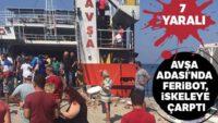 Balıkesir'de feribot iskeleye çarptı: 7 yaralı