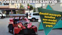 Görenler Ferrari sanıyor… Emekli maaşıyla kendine son model otomobil yaptı
