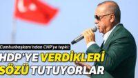 Erdoğan'dan CHP'ye tepki: HDP'ye verdikleri sözü tutuyorlar