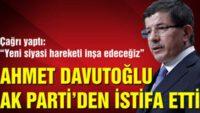 Ahmet Davutoğlu AK Parti'den istifa etti! Yeni parti çağrısı yaptı!