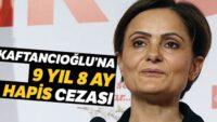 Kaftancıoğlu'na 9 yıl 8 ay hapis