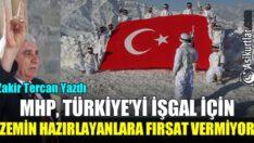 MHP, TÜRKİYE'Yİ İŞGAL İÇİN ZEMİN HAZIRLAYANLARA FIRSAT VERMİYOR…