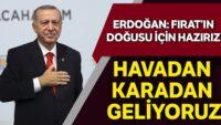 Erdoğan: Fırat'ın doğusu için hazırız, havadan karadan geliyoruz