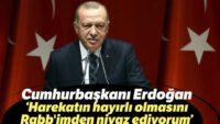 Cumhurbaşkanı Erdoğan: Harekatın hayırlı olmasını Rabb'imden niyaz ediyorum