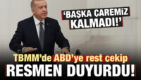 Erdoğan rest çekip duyurdu: Başka çaremiz kalmadı..