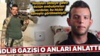 İdlib gazisi o anları anlattı: Yaralıları almaya gelen bütün ambulansları vurdular