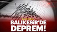 BALIKESİR'DE DEPREM KORKUTTU!..