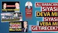 Ali Babacan; Siyasi deva mı, siyasi veba mı getirecek?