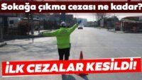 Balıkesirde sokağa çıkma yasağından sonra ilk cezalar kesildi!