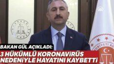 Bakan Gül açıkladı: 3 hükümlü koronavirüs nedeniyle hayatını kaybetti