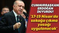 Cumhurbaşkanı Erdoğan: 17-19 Nisan'da sokağa çıkma yasağı uygulanacak