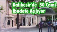 BALIKESİR'DE 50 CAMİ İBADETE AÇILIYOR