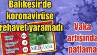 BALIKESİR'DE VAKA ARTIŞINDA PATLAMA