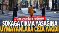 Sokağa çıkma kısıtlamasınauymayan 387 kişiye cezalar kesildi!