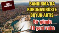 BANDIRMA İLÇESİNDE 18 YENİ KORONAVİRÜS VAKASI