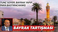 İzmir'de bayrak saçmalığı
