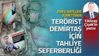 PKK'lı katilleri azmettiren terörist Demirtaş için tahliye seferberliği