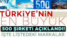 Türkiye'nin en büyük 500 şirketi açıklandı!