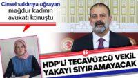 HDP'liTuma Çelik'in tecavüz ettiği kadının avukatı konuştu