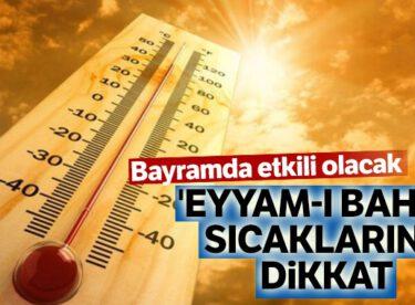'Eyyam-ı bahur' sıcakları Kurban Bayramı'nda etkili olacak