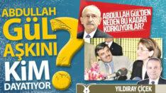Abdullah Gül aşkını kim dayatıyor?