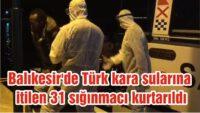 BALIKESİR'DE TÜRK KARA SULARINA İTİLEN 31 SIĞINMACI KURTARILDI