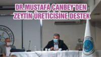 DR.MUSTAFA CANBEY'DEN ZEYTİN ÜRETİCİSİNE DESTEK