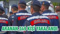 ARANAN 349 ŞAHIS YAKALANDI