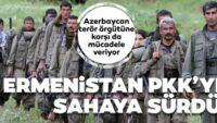 ErmenistanPKK'yı sahaya sürdü!