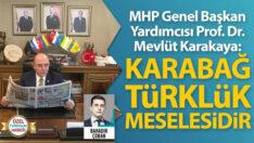 MHP'li Mevlüt Karakaya: 'Karabağ Türklük meselesidir'