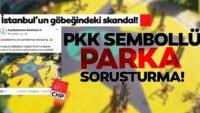 PKKsembollü parka soruşturma açıldı!