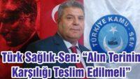"""TÜRK SAĞLIK-SEN: """"ALIN TERİNİN KARŞILIĞI TESLİM EDİLMELİ"""""""
