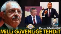 Kemal Kılıçdaroğlu milli güvenliğe tehdit