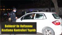 BALIKESİR'DE HAFTASONU KISITLAMA KONTROLLERİ YAPILDI
