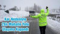 KAR NEDENİYLE 284 MAHALLE YOLU ULAŞIMA KAPANDI