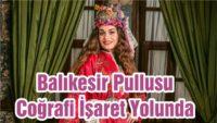BALIKESİR PULLUSU COĞRAFİ İŞARET YOLUNDA