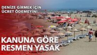 Plajlara ücretli giriş yasalara aykırı!