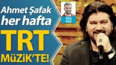 Ahmet Şafak, her hafta TRT Müzik'te