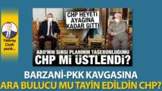Barzani-PKK kavgasına ara bulucu mu tayin edildin CHP?